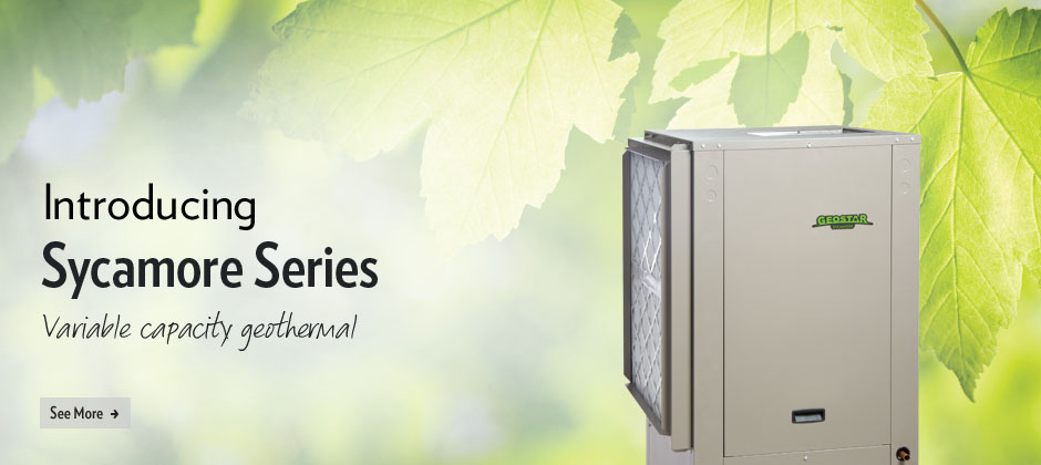 Introducing the Sycamore Series. Variable capacity geothermal.